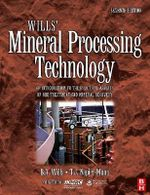 Wills' Mineral Processing Technology : An Introduction to the Practical Aspects of Ore Treatment and Mineral Recovery - B.A. Wills