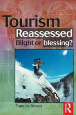 Tourism Reassessed : Blight or Blessing? - Frances Brown