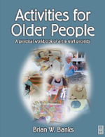 Activities for Older People : A Practical Workbook of Art and Craft Projects - Brian W. Banks