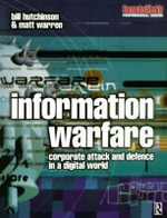 Information Warfare : Corporate Attack and Defence in a Digital World - William Hutchinson