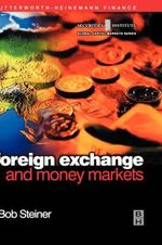 The Foreign Exchange and Money Markets : Theory, Practice and Risk Management - Bob Steiner