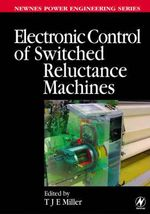 Electronic Control of Switched Reluctance Machines : Newnes Power Engineering Series
