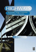 Highways : The Location, Design, Construction and Maintenance of Road Pavements - C.A. O'Flaherty