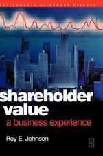 Shareholder Value : A Business Experience - Roy E. Johnson