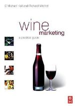Wine Marketing : A Practical Guide - C. Michael Hall