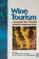 Wine Tourism Around the World : Development, Management and Markets - C. Michael Hall