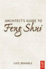 Architect's Guide To Feng Shui : Exploding the Myth - Cate Bramble