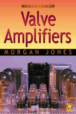Valve Amplifiers : Ripping, Recording, Remixing and More! - Morgan Jones