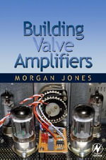 Building Valve Amplifiers - Morgan Jones