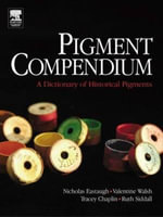 Pigment Compendium : A Dictionary of Historical Pigments - Nicholas Eastaugh