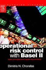 Operational Risk Control with Basel II : Basic Principles and Capital Requirements - Dimitris N. Chorafas