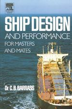 Ship Design and Performance for Masters and Mates : Basic Elements for Masters, Mates and Marine Engineers - Bryan Barrass