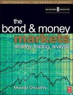 Bond and Money Markets : Strategy, Trading, Analysis - Moorad Choudhry