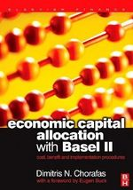 Economic Capital Allocation With Basel II : Cost, Benefit and Implementation Procedures - Dimitris N. Chorafas