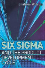Six Sigma and the Product Development Cycle - Graham Wilson