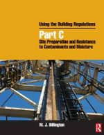 Using the Building Regulations : Site Preparation and Resistance to Contaminants and Moisture Pt. C - Mike Billington