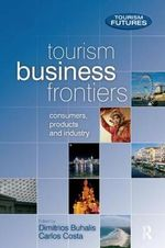 Tourism Business Frontiers : Consumers, Products and Industry - Dimitrios Buhalis