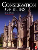 Conservation of Ruins : Sources, Properties and Uses - John Ashurst
