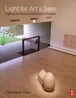 Light for Arts Sake : Lighting for Artworks and Museum Displays - Christopher Cuttle