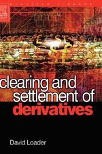 Clearing and Settlement of Derivatives : Elsevier Finance - David Loader