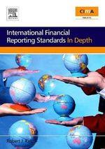 International Financial Reporting Standards in Depth : CIMA Professional Handbook - Robert Kirk