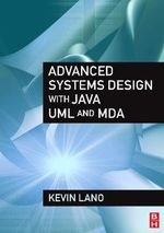 Advanced Systems Design with Java, UML and MDA - Kevin Lano