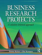 Business Research Projects : A Solution-Oriented Approach - Jimme Keizer