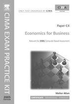 Economics for Business : Paper C4. CIMA Exam Practice Kit 2005 - Walter Allan