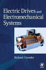 Electric Drives and Electromechanical Systems : Applications and Control - Richard M. Crowder