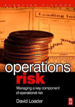 Operations Risk : Managing a Key Component of Operational Risk - David Loader