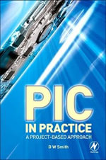PIC in Practice : A Project -based Approach - David Warner Smith