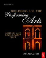 Buildings for the Performing Arts : A Design and Development Guide - Ian Appleton
