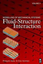 Modelling of Mechanical Systems: Vol. 3 : Fluid-Structure Interaction - Francois Axisa