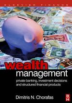 Wealth Management : Private Banking, Investment Decisions, and Structured Financial Products - Dimitris N. Chorafas