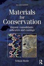 Materials for Conservation : Organic Consolidants, Adhesives and Coatings - C. V. Horie