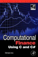 Computational Finance Using C and C# : Quantitative Finance - George Levy