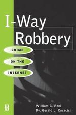 I-Way Robbery : Crime on the Internet - William C. Boni