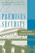 Premises Security : A Guide for Security Professionals and Attorneys - William Blake