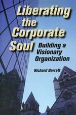 Liberating the Corporate Soul : Building a Visionary Organization - Richard Barrett