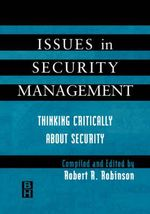 Issues in Security Management : Thinking Critically About Security - Robert R. Robinson