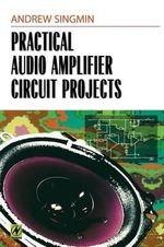 Practical Audio Amplifier Circuit Projects : Words and Music - Andrew Singmin