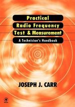Practical Radio Frequency Test and Measurement : A Technician's Handbook - Joseph J. Carr
