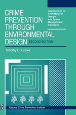 Crime Prevention Through Environmental Design : Applications of Architectural Design and Space Management Concepts - Timothy D. Crowe