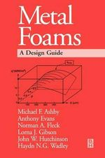 Metal Foams : A Design Guide - Michael F. Ashby
