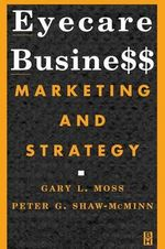 Eyecare Business : Marketing and Strategy - Gary L. Moss