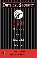 Physical Security : 150 Things You Should Know - Louis A. Tyska