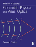 Geometric, Physical and Visual Optics - Michael P. Keating