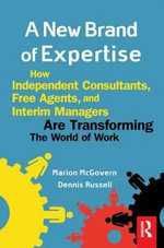 A New Brand Of Expertise : How Independent Consultants, Free Agents, and Interim Managers are Transforming the World of Work - Marion McGovern
