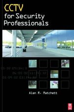 CCTV for Security Professionals - Alan Matchett