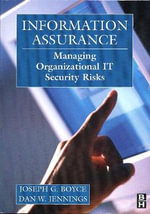 Information Assurance : Managing Organizational IT Security Risks - Joseph Boyce